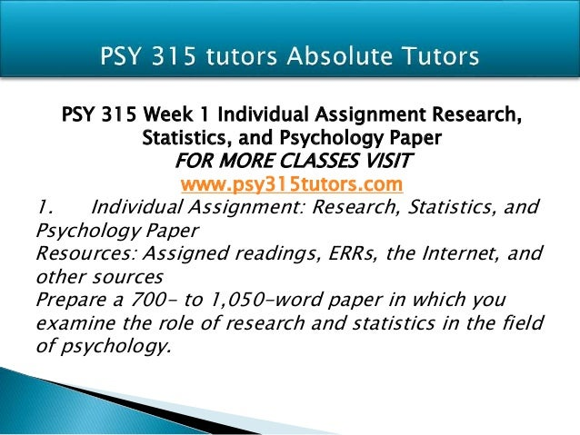 psy 315 research statistics and psychology paper Psychologists work in areas like sport, school, clinical, developmental, forensic  and rehabilitation/health psychology, doing research, consulting, diagnosing and .