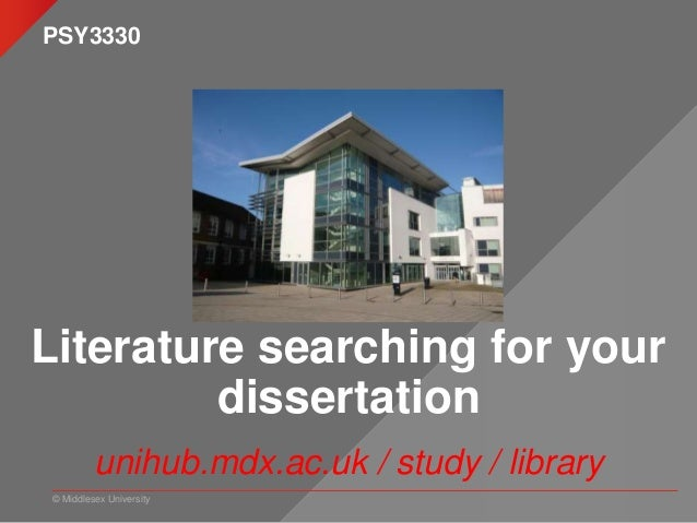 © Middlesex University Literature searching for your dissertation unihub.mdx.ac.uk / study / library PSY3330