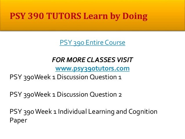 psy 390 learning and cognition Psy 390 learning and cognition 3 0 4 years ago psy 390 operant conditioning 12 0 4 years ago psy 390 all dqs 0 0 3 years ago psy 390 chartofpiaget week 5 ind.
