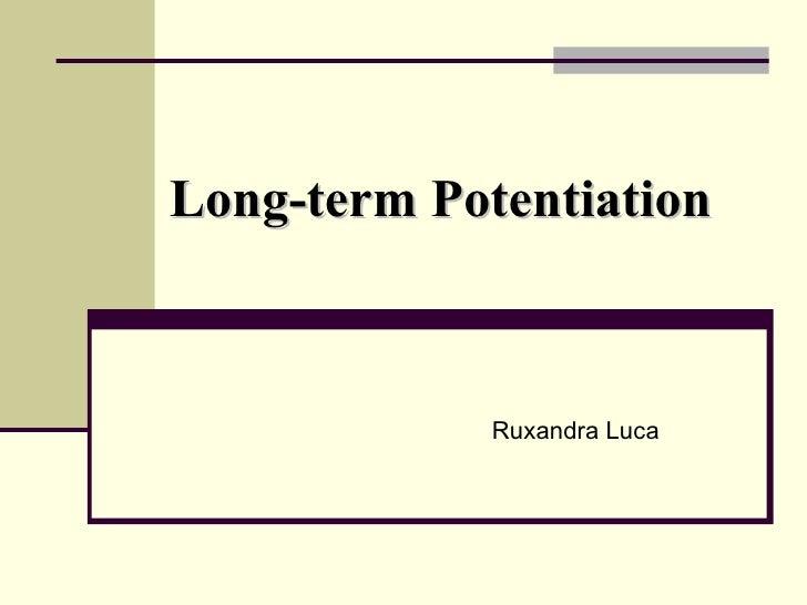 Long-term Potentiation Ruxandra Luca