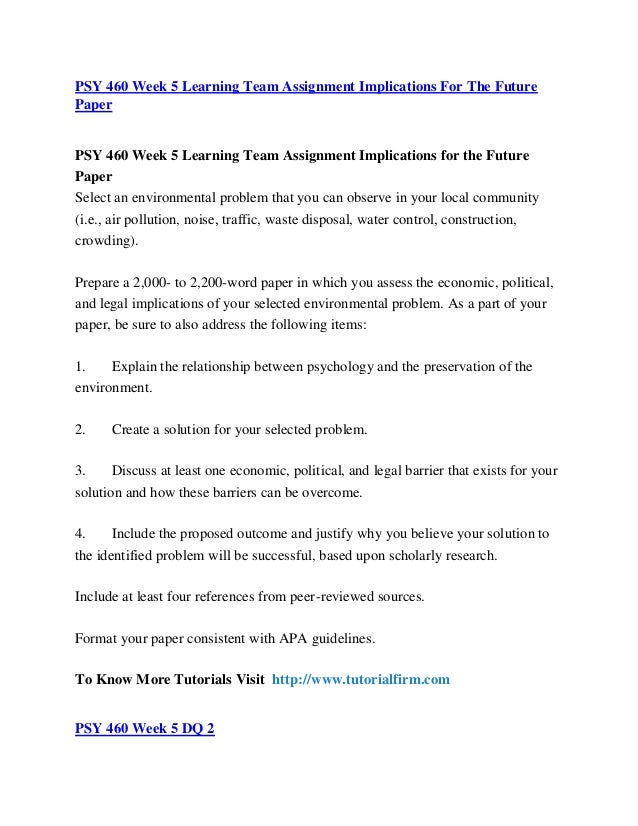 psy 460 week 5 Psy 460 week 5 individual assignment implications for the future paper select an environmental problem that you can observe in your local community (ie,.