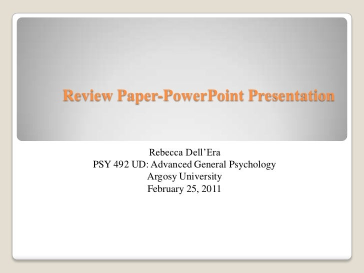 Review Paper-PowerPoint Presentation<br />Rebecca Dell'Era<br />PSY 492 UD: Advanced General Psychology<br />Argosy Univer...