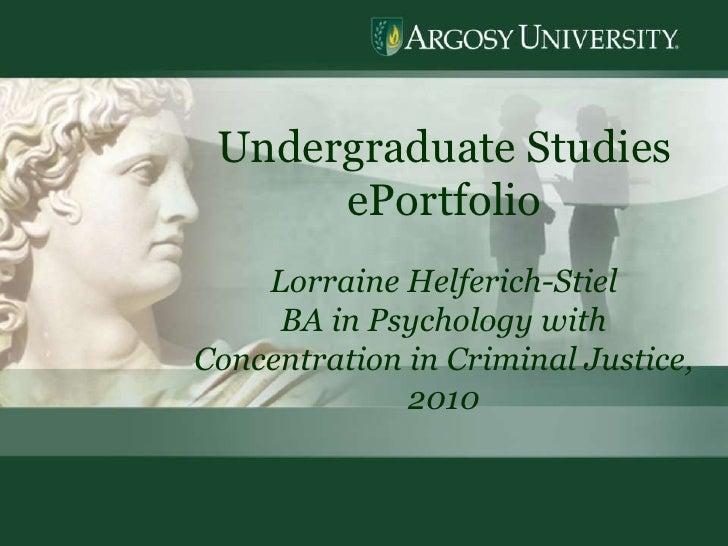 1<br />Undergraduate Studies  ePortfolio<br />Lorraine Helferich-Stiel<br />BA in Psychology with Concentration in Crimina...