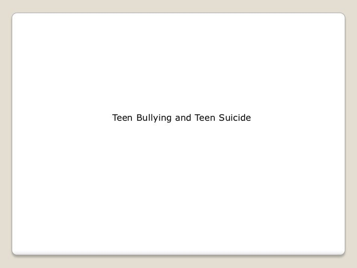 Teen Bullying and Teen Suicide <br />