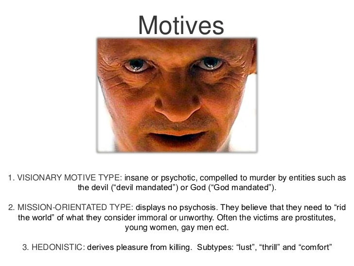 serial killers and their motives Serial killers have no motives they kill only to kill an object 4 / because they don't become attached to their victims, serial killers are able to perform experiments on those they've killed.