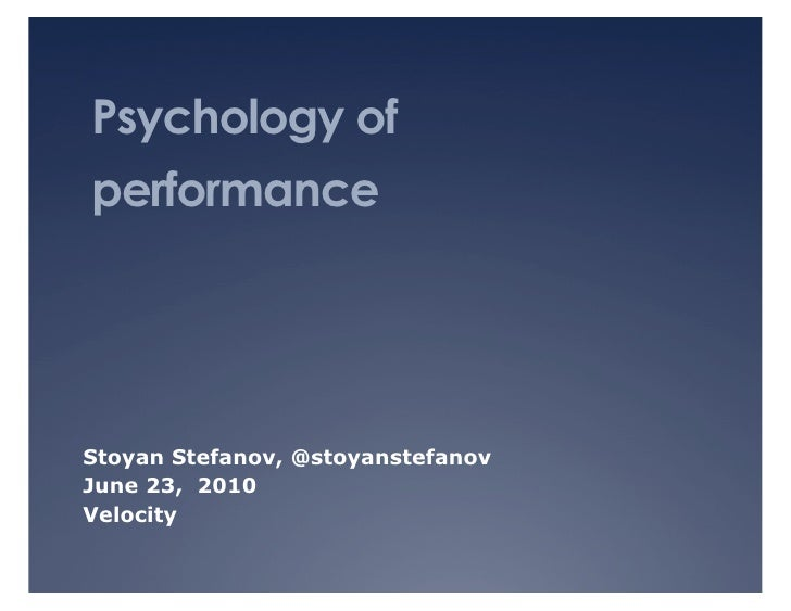 Psychology of performance     Stoyan Stefanov, @stoyanstefanov June 23, 2010 Velocity