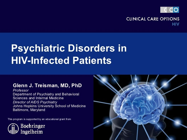 Psychiatric Disorders in  HIV-Infected Patients  Glenn J. Treisman, MD, PhD Professor Department of Psychiatry and Behavio...