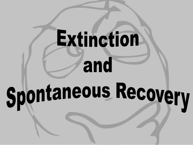 Extinction and Spontaneous Recovery Are aspects of conditioning that help us adapt by updating our experiences or represen...