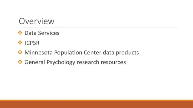 Overview  Data Services  ICPSR  Minnesota Population Center data products  General Psychology research resources