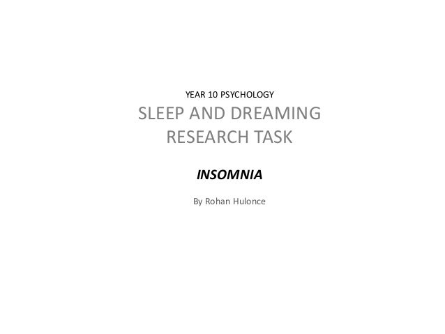 YEAR 10 PSYCHOLOGY SLEEP AND DREAMING RESEARCH TASK INSOMNIA By Rohan Hulonce