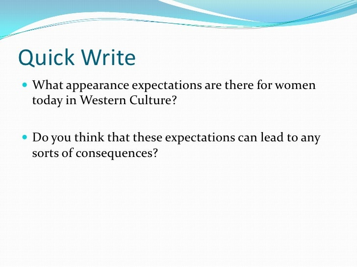Quick Write<br />What appearance expectations are there for women today in Western Culture?<br />Do you think that these e...