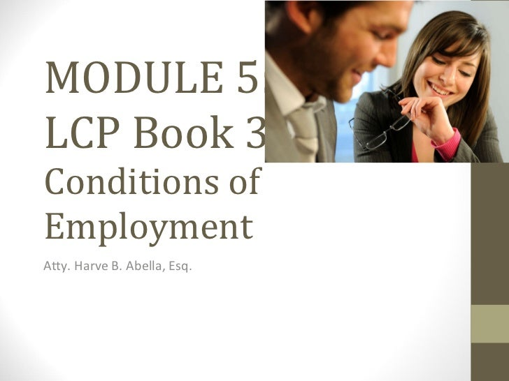 MODULE 5: LCP Book 3,  Conditions of Employment Atty. Harve B. Abella, Esq.
