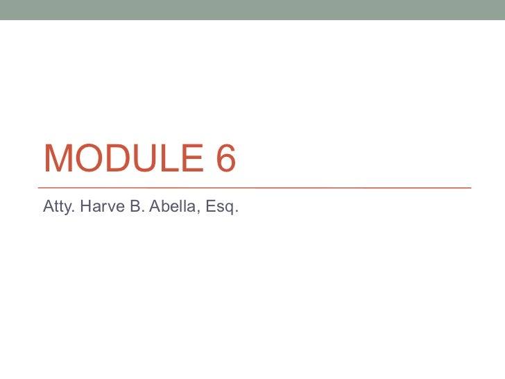 MODULE 6 Atty. Harve B. Abella, Esq.