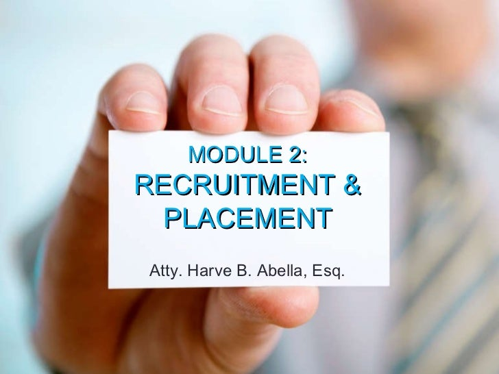 MODULE 2: RECRUITMENT & PLACEMENT  Atty. Harve B. Abella MODULE 2:  RECRUITMENT & PLACEMENT Atty. Harve B. Abella, Esq.