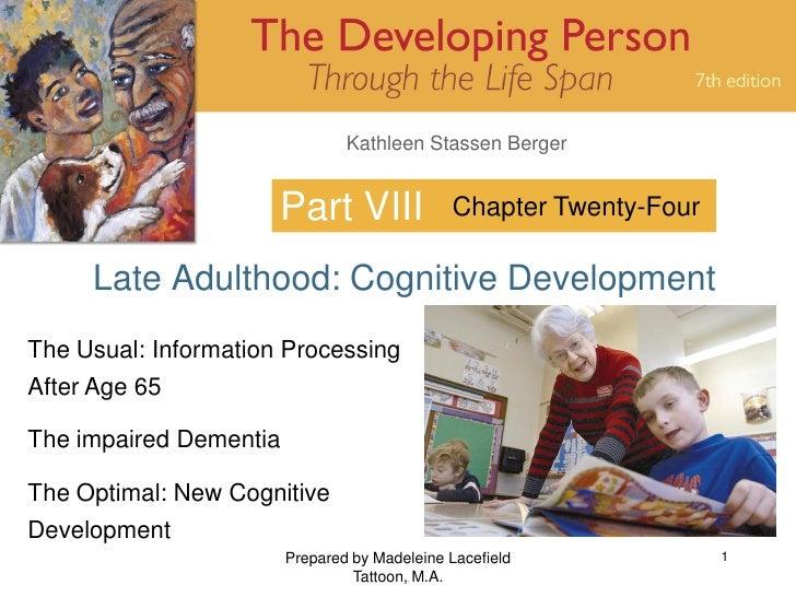 Kathleen Stassen Berger                         Part VIII               Chapter Twenty-Four       Late Adulthood: Cognitiv...