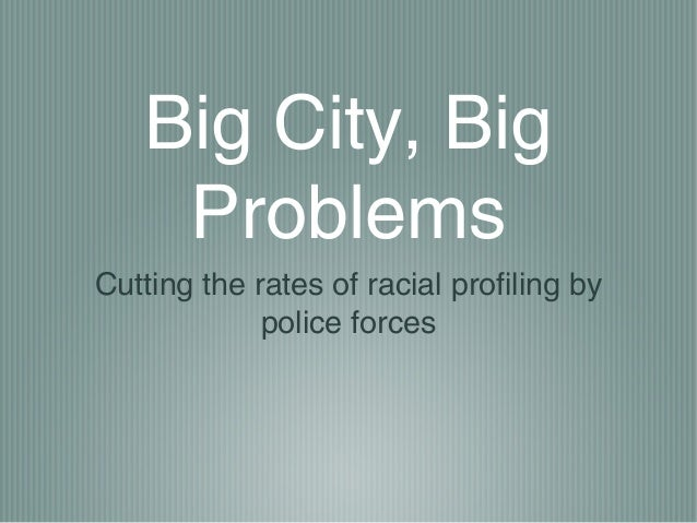 Big City, Big    ProblemsCutting the rates of racial profiling by             police forces