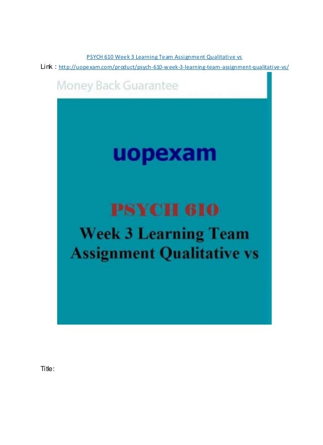 PSYCH 610 Week 3 Learning Team Assignment Qualitative vs Link : http://uopexam.com/product/psych-610-week-3-learning-team-...