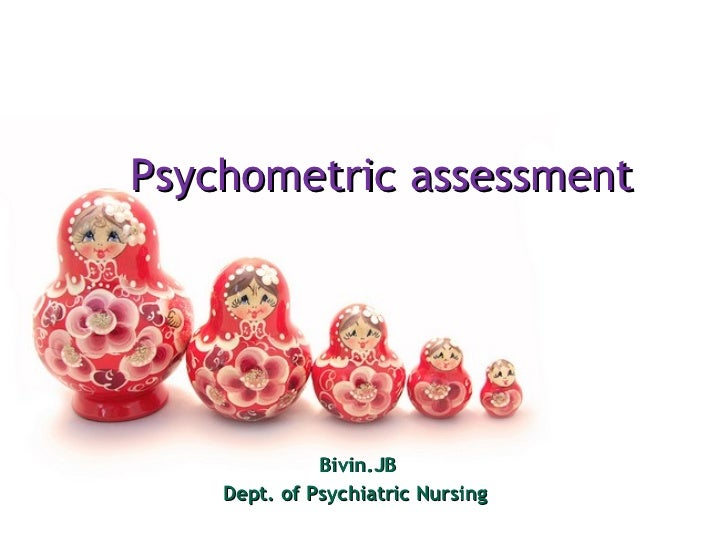Psychometric assessment  Bivin.JB Dept. of Psychiatric Nursing
