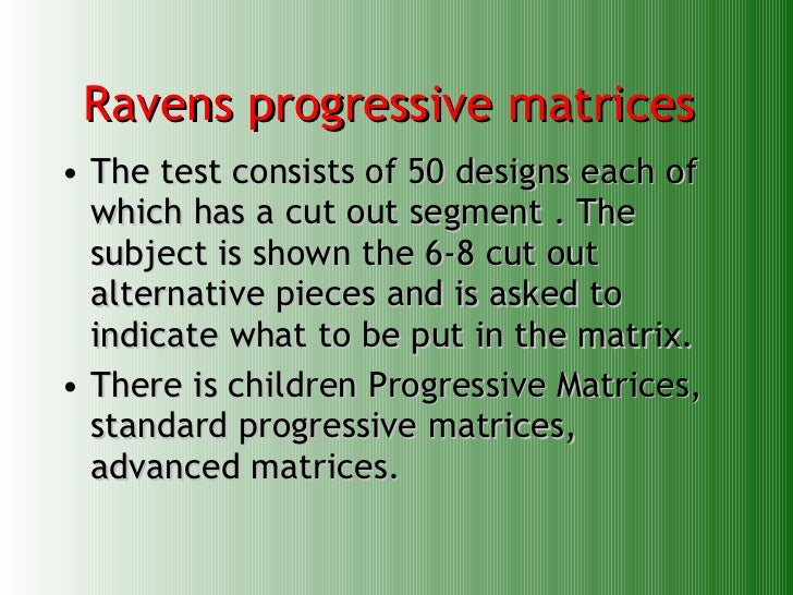 the measurement of intelligence based on the ravens progressive matrices The raven's test was designed to minimize the biases that language difference can create to measure your intelligence it urges the children to show their intelligence with attention to.