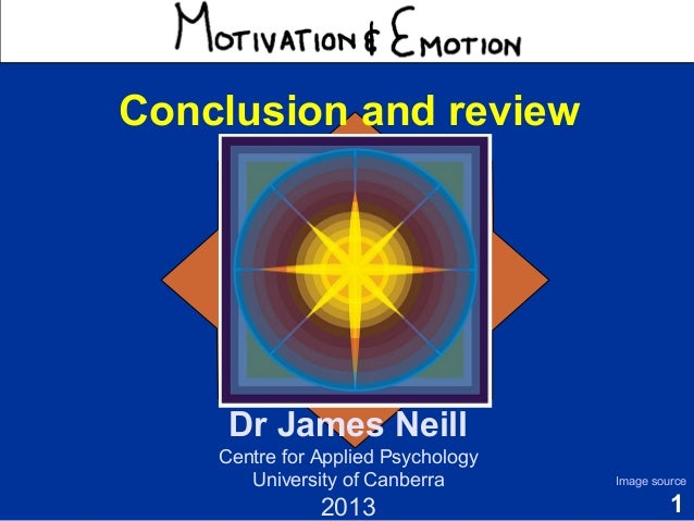 Motivation & Emotion Conclusion and review  Dr James Neill Centre for Applied Psychology University of Canberra  2013  Ima...
