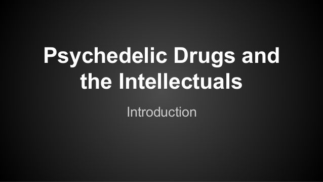 Psychedelic Drugs and the Intellectuals Introduction