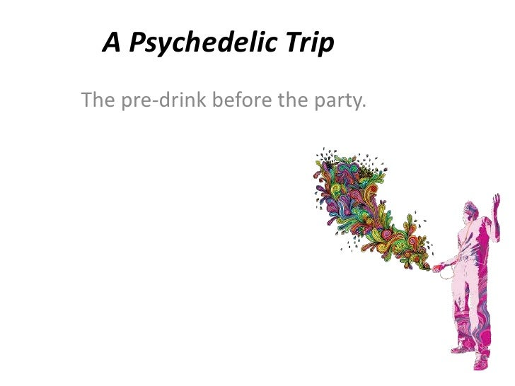 A Psychedelic Trip<br />The pre-drink before the party.<br />