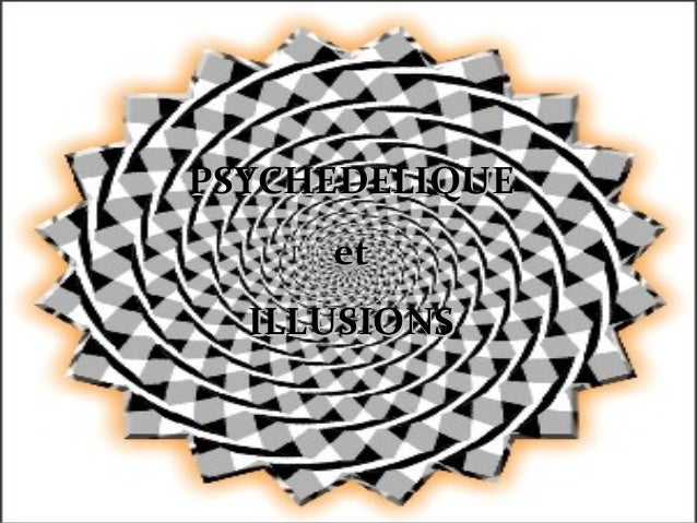 PSYCHEDELIQUEPSYCHEDELIQUE etet ILLUSIONSILLUSIONS
