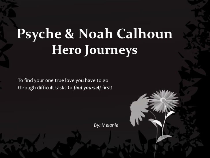 Psyche & Noah CalhounHero Journeys<br />To find your one true love you have to go through difficult tasks to find yourself...