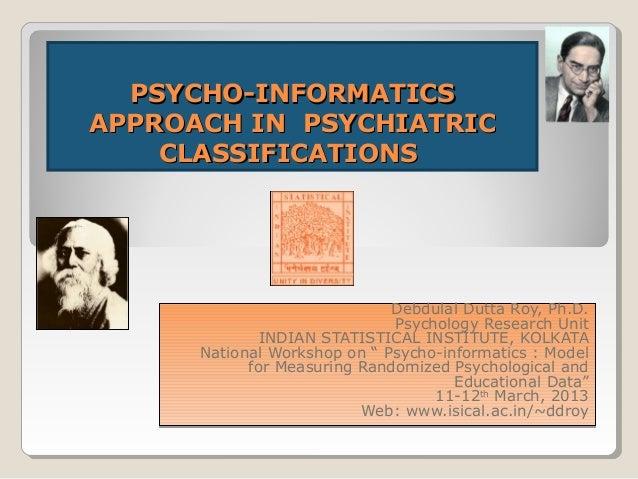 PSYCHO-INFORMATICSAPPROACH IN PSYCHIATRIC    CLASSIFICATIONS                              Debdulal Dutta Roy, Ph.D.       ...