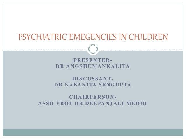 PRESENTER- DR ANGSHUMANKALITA DISCUSSANT- DR NABANITA SENGUPTA CHAIRPERSON- ASSO PROF DR DEEPANJALI MEDHI PSYCHIATRIC EMEG...