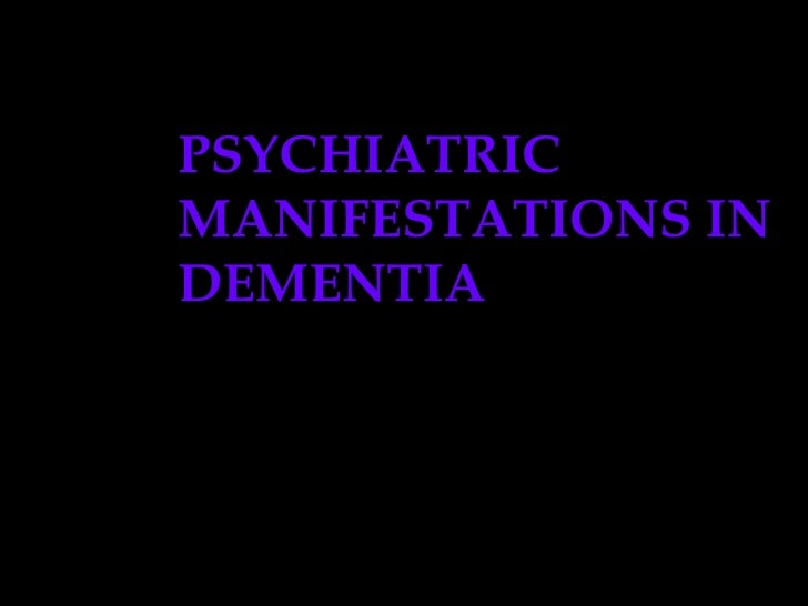 PSYCHIATRIC MANIFESTATIONS IN DEMENTIA