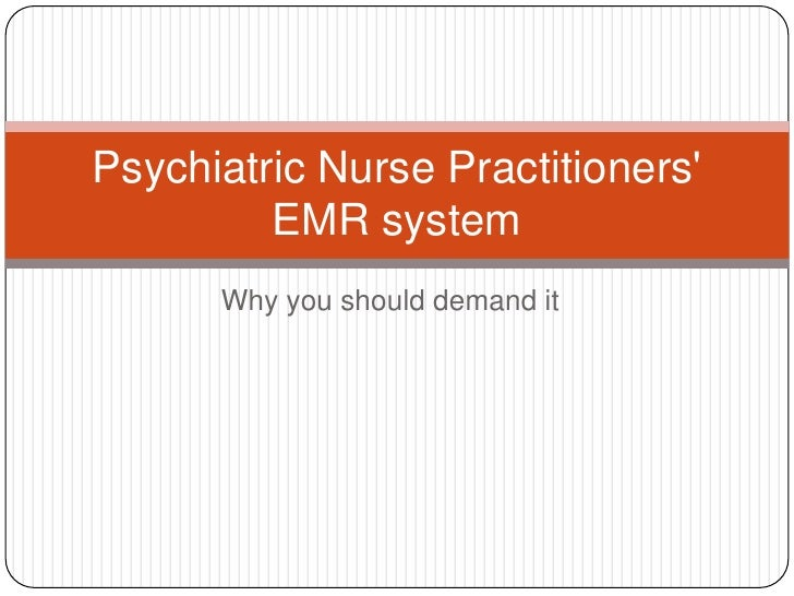 Why you should demand it<br />Psychiatric Nurse Practitioners' EMR system<br />