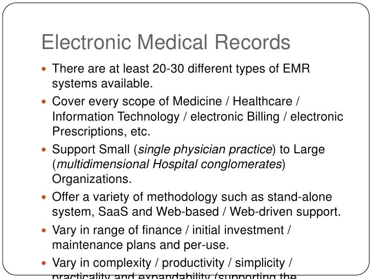 Electronic Medical Records<br />There are at least 20-30 different types of EMR systems available.<br />Cover every scope ...