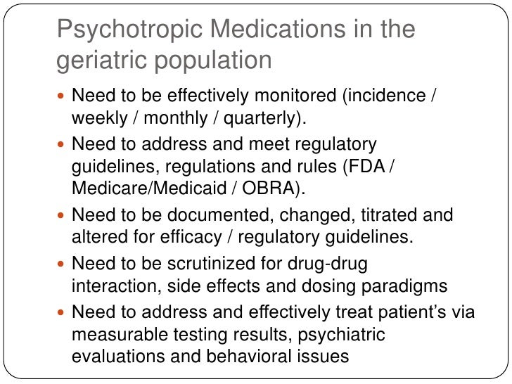 Psychotropic Medications in the geriatric population<br />Need to be effectively monitored (incidence / weekly / monthly /...