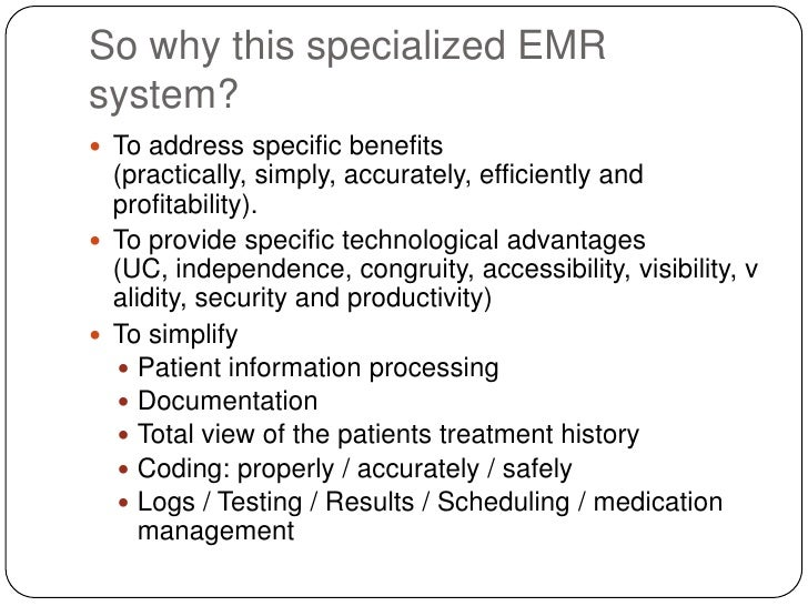 So why this specialized EMR system?<br />To address specific benefits (practically, simply, accurately, efficiently and pr...