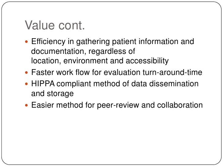 Value cont.<br />Efficiency in gathering patient information and documentation, regardless of location, environment and ac...