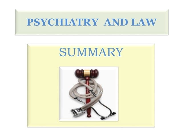 PSYCHIATRY AND LAW  SUMMARY