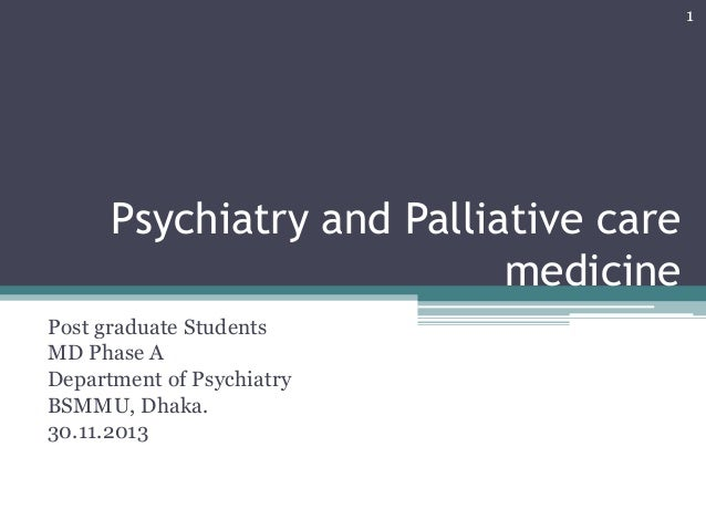 1  Psychiatry and Palliative care medicine Post graduate Students MD Phase A Department of Psychiatry BSMMU, Dhaka. 30.11....
