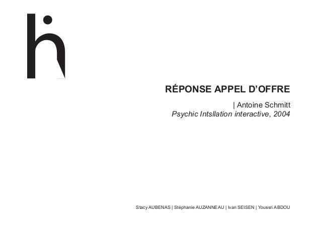 Réponse appel d'offre| Antoine SchmittPsychic Intsllation interactive, 2004Stacy AUBENAS | Stéphanie AUZANNEAU | Ivan SEIS...