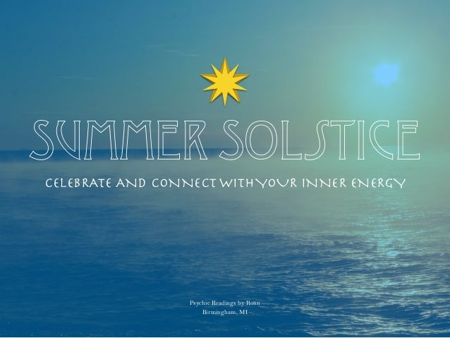 Summer Solstice CELEBRATE AND CONNECT WITHYOUR INNER ENERGY Psychic Readings by Ronn Birmingham, MI