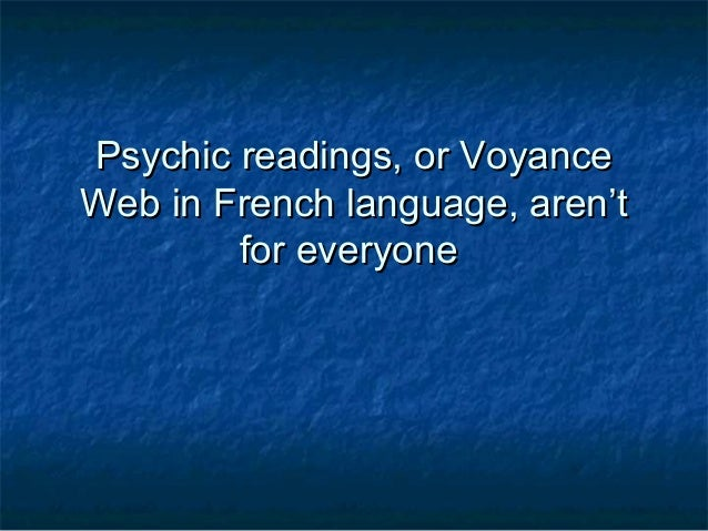 Psychic readings, or VoyancePsychic readings, or Voyance Web in French language, aren'tWeb in French language, aren't for ...