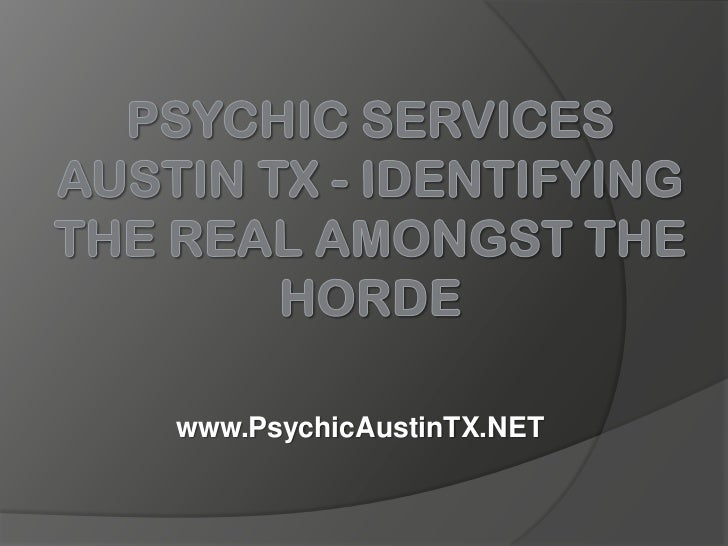 Psychic Services Austin TX - Identifying the Real Amongst the Horde<br />www.PsychicAustinTX.NET<br />