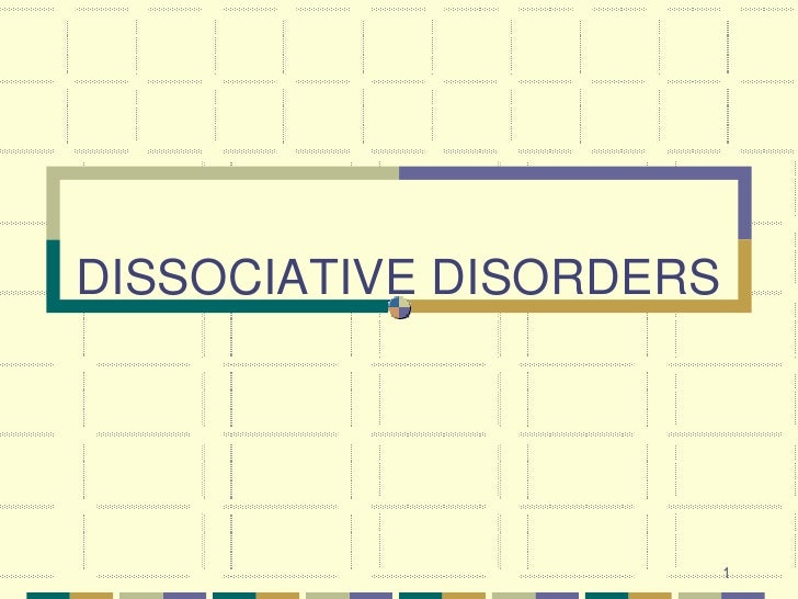1<br />DISSOCIATIVE DISORDERS<br />