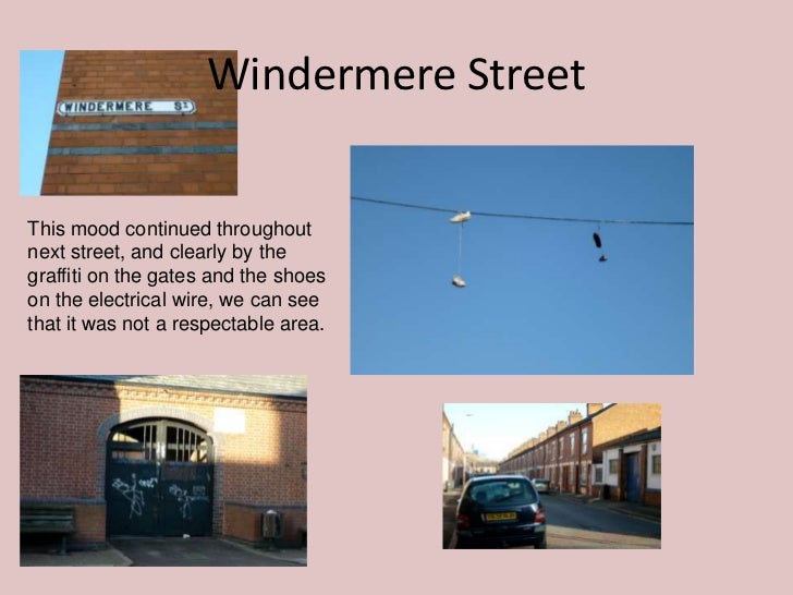 Windermere StreetThis mood continued throughoutnext street, and clearly by thegraffiti on the gates and the shoeson the el...