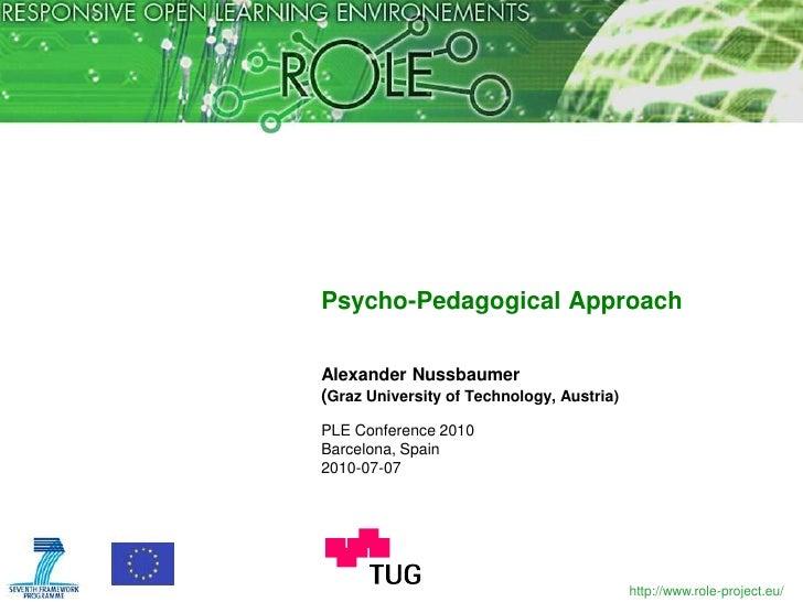 Psycho-Pedagogical Approach<br />Alexander Nussbaumer(Graz University of Technology, Austria)<br />PLE Conference 2010<br ...