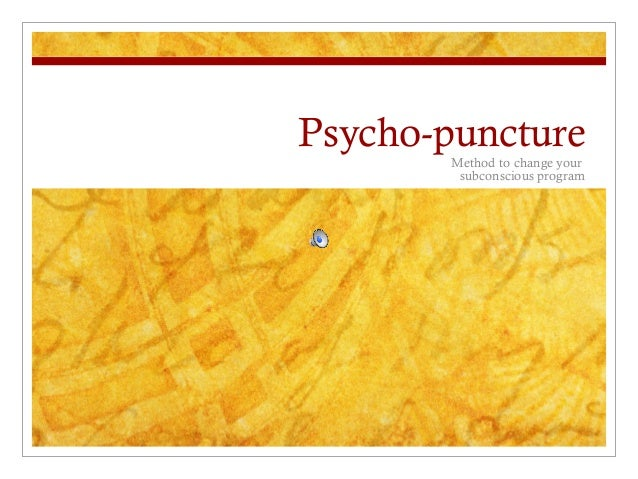 Psycho-punctureMethod to change yoursubconscious program