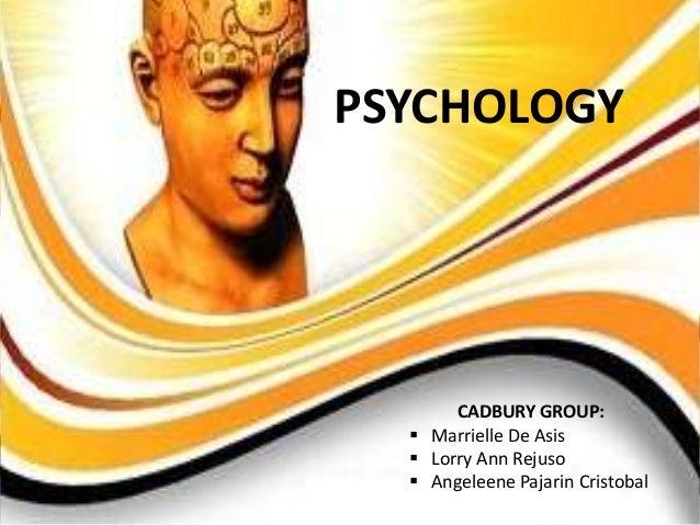 PSYCHOLOGY       CADBURY GROUP:   Marrielle De Asis   Lorry Ann Rejuso   Angeleene Pajarin Cristobal