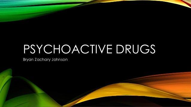 PSYCHOACTIVE DRUGS Bryan Zachary Johnson
