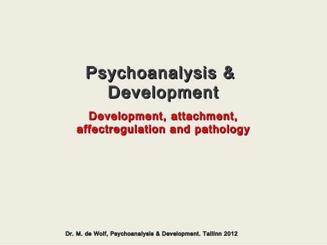 Psychoanalysis &Psychoanalysis & DevelopmentDevelopment Development, attachment,Development, attachment, affectregulation ...