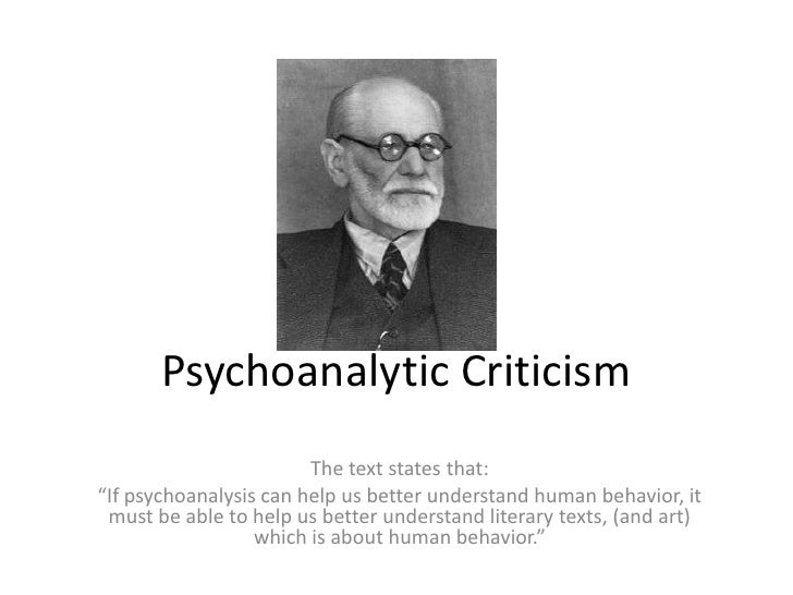 "Psychoanalytic Criticism<br />The text states that:<br />""If psychoanalysis can help us better understand human behavior, ..."